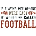 If Playing Mellophone Were Easy...