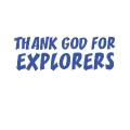 THANK GOD FOR EXPLORERS