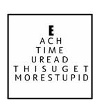 EYE CHART/ EACH TIME U READ THIS U GET MORE STUPID