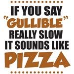 Gullible Sounds Like Pizza