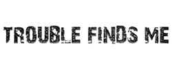 Trouble Finds Me Design