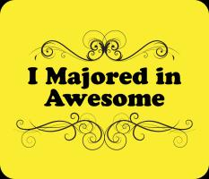 I Majored in Awesome