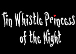 Tin Whistle Princess of the Night