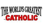 The World's Greatest Catholic