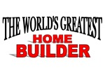 The World's Greatest Home Builder