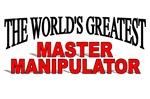 The World's Greatest Master Manipulator