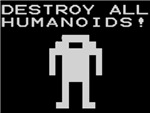 DESTROY ALL HUMANOIDS!