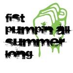 Fist Pumpin All Summer Long
