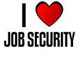 I LOVE JOB SECURITY