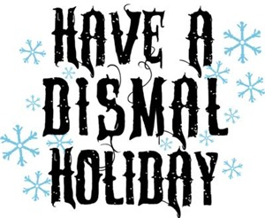 Have A Dismal Holiday