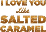 I Love You Like Salted Caramel