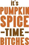 It's Pumpkin Spice Time Bitches