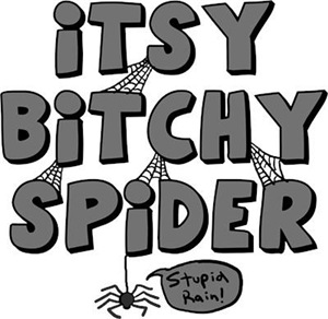 Itsy Bitchy Spider