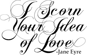 Jane Eyre Scorn Your Idea Of Love