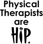 Physical Therapists are HIP
