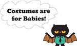 Costumes Are For Babies