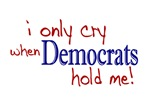 I only cry when Democrats hold me (2008 Elections