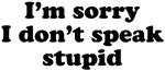 don't speak stupid