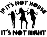 If it's not house it's not right