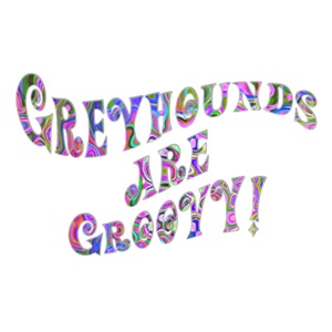 Greyhounds Are Groovy!