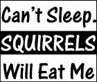 Can't Sleep. Squirrels Will Eat Me