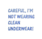 Not wearing clean underwear