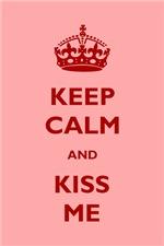 Keep Calm And Kiss Me