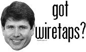 Blagojevich Got Wiretaps?