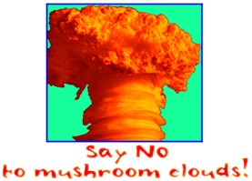Say No To Mushroom Clouds