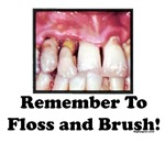 Remember To Floss And Brush