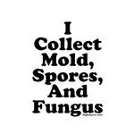 I Collect Mold, Spores, and Fungus