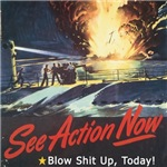 See Action Now, Blow Shit Up Today