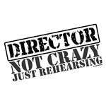 Director Not Crazy Just Rehearsing Tshirts & Gifts