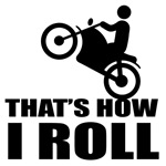 Biker, that's how I roll. Funny clothes, gifts