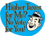 Higher taxes for me? No vote for You!
