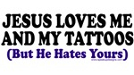 Jesus Loves My Tattoos (He Hates Yours)