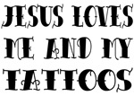 Jesus Love Me & My Tattoos