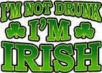 I'm Not Drunk I'm Irish T-Shirts
