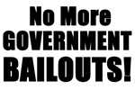 No More Goverment Bailouts!