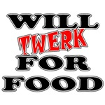 Will Twerk For Food