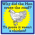 Why did the Hen cross the road?