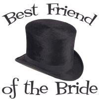 Top Hat Wedding Party Best Friend of the Bride