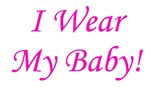 I Wear My Baby - Multiple Colors
