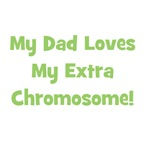 My Dad Loves My Extra Chromosome (green)
