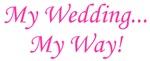 My Wedding, My Way!