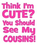 Think I'm Cute? CousinS (Plural) Pink