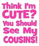 Think I'm Cute? CousinS (Plural) Pink