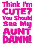 Think I'm Cute? Aunt Dawn
