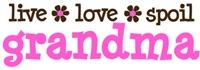 Live Love Spoil Grandma