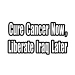 Cure Cancer Now, Liberate Iraq Later